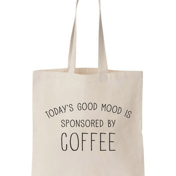 Today's Good Mood Is Sponsored By Coffee Tote Bag