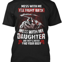 Mess With My Daughter Funny T-Shirt