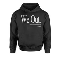 (White Print) We Out Harriet Tubman Funny Quote Youth-Sized Hoodie
