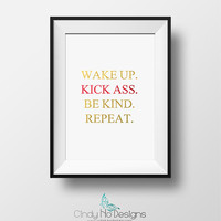 Wake up. Kick Ass. Be Kind. Repeat. Gold and Red Foil 5 x 7 Print - Excellent reminder to work and be at your best!