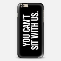 You Can't Sit With Us Mean Girls Black Typography Print iPhone 6 case by Rex Lambo | Casetify