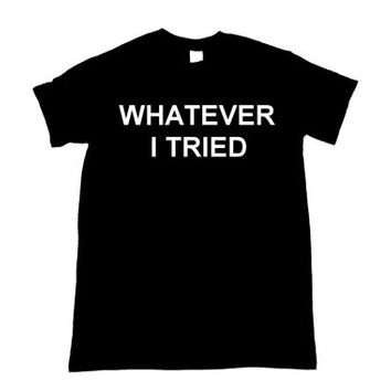 Whatever I Tried Graphic Print Unisex Tee Shirt