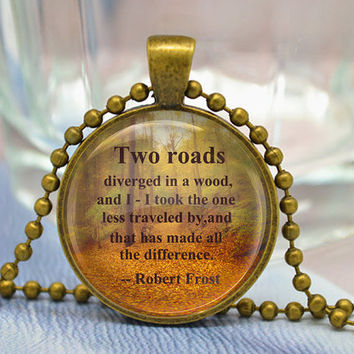 "Robert Frost quotes Necklace, Saying ""Two roads diverged in a wood ..."", Inspirational Poetry Quote Necklace - Inspiring Jewelry (XL25)"