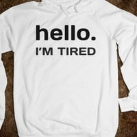 HELLO I'M TIRED HOODIE SWEATSHIRT
