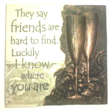 Stone Magnets- They Say Friends Are Hard to Find. Luckily I Know Where You Are