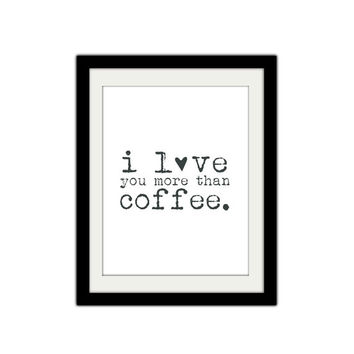 """I love you more than coffee. Cute coffee poster. Love poster. Typography. Valentines Day. Kitchen Poster. Couples print. 8.5x11"""" Print."""