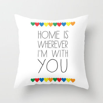 Home is Wherever I'm With You  Throw Pillow by ladybird ink | Society6