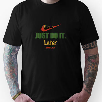 JUST DO IT. Later. Jamaica Tshirt Unisex T-Shirt