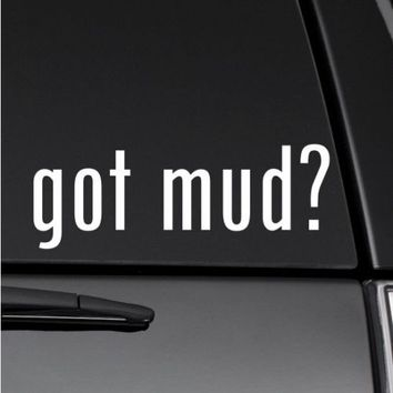 got mud? Funny Sticker Vinyl Decal Truck Dirt 4x4 Off Road Decal Fits Ford Jeep