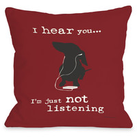 """""""I Hear You Just Not Listening"""" Indoor Throw Pillow by Dog is Good, Red, 16""""x16"""""""