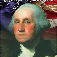 The Real George Washington: The True Story of America's Most Indispensable Man