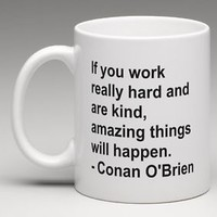 Conan O'Brien Inspirational Quote Work Hard Be Nice Coffee Mug Tea Cup