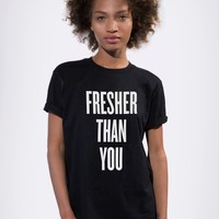 FRESHER THAN YOU TEE