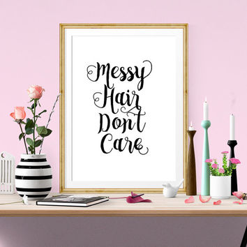 Printable Art Instant Download Messy Hair Don't Care Brush Lettering Typography Digital Download Inspiring Printable Fashion