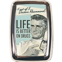 Life is Better on Drugs Pill Box