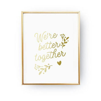 We're Better Together Print, Real Gold Foil Print, Family Print, Quote Print, Family Wall Art, Home Decor, Typography Print, Quote Wall Art,