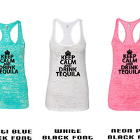 "Keep Calm Drink Tequila"" Womens fitness tank,workout tank,summer tank,Tequila tank top,burnout tank tops,workout tank with sayings"