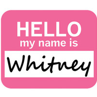 Whitney Hello My Name Is Mouse Pad