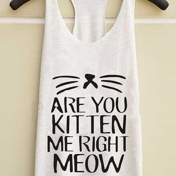 are you kitten me right meow  yuppy shop for Tank top Mens and Girls available S - XXL customized