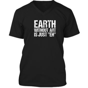 Premium Earth Day Shirt 2018 Earth Without Art Is Just Eh Mens Printed V-Neck T