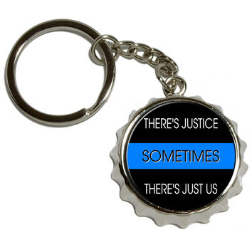 Thin Blue Line - Sometimes Justice Just Us - Police Policemen Pop Cap Bottle Opener Keychain