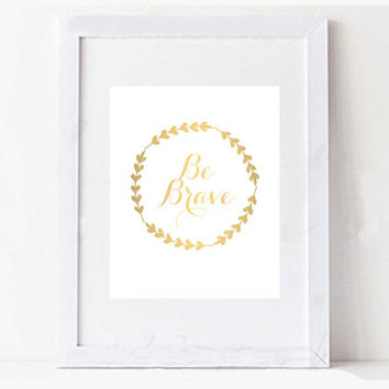 Gold Be Brave Digital Printable Inspirational Typography