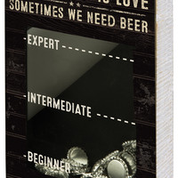 All We Need Is Love / Sometimes We Need Beer - Bottle Top Holder with Measurement Print - 12-in  x 8-in