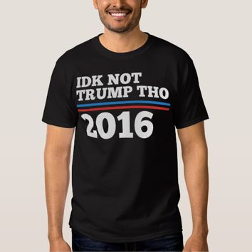 Idk Not Trump Tho Tee Shirts
