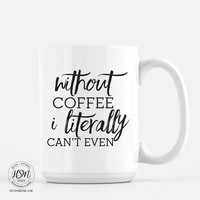Without Coffee I Literally Can't Even