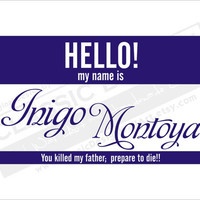 Vinyl Wall Decal - Princess Bride, HELlO my name is INIGo MoNTOYA, you killed my FATHER PeRPARE to DIE