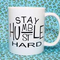 STAY HUMBLE HUSTLE HARD COFFEE MUG