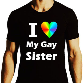 GAY SHIRT: I Love My Gay Sister_LGBT Shirt_Equality Support_Black Tee_Unisex - ALL Gay Tees