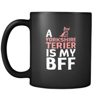 Yorkshire terrier a Yorkshire terrier is my bff 11oz Black Mug