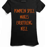 Pumpkin Spice Makes Everything Nice - Black Tshirt
