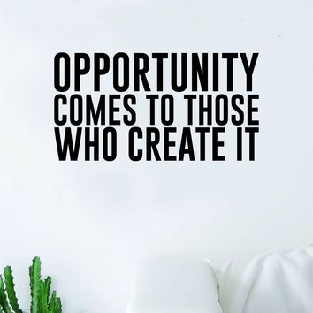 Opportunity Comes to Those Who Create It Quote Wall Decal Quote Sticker Vinyl Art Home Decor Decoration Living Room Bedroom Inspirational Motivational True Teen Dope Cool Real
