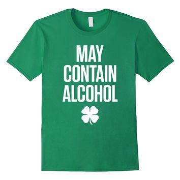 St Patricks Day T Shirt May Contain Alcohol