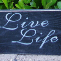 Live life Sign - Wood Sign - Rustic Wood Sign - Sign With Sayings - Quote Signs - Home Decor - Home Decor Signs - Black and White Signs -