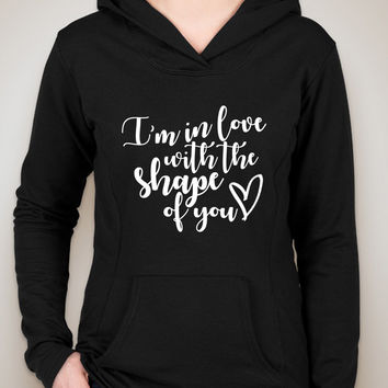 "Ed Sheeran ""I'm in love with the shape of you"" Unisex Adult Hoodie Sweatshirt"