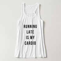 "Stylish Typography ""Running Late is my Cardio"" Tank Top"