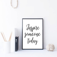 Inspire Someone Today Wall Art Quote Art Print Digital Typography Print Black and White Wall Art Inspirational Print Printable Poster