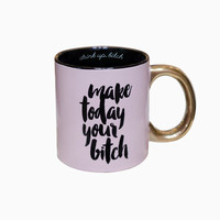 Make Today Your Bitch Coffee Mug