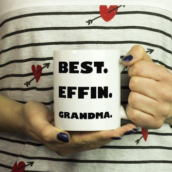 BEST EFFIN GRANDMA * Unique Funny Gift for Grandmother, Nana, Mimi * White Coffee Mug 11oz.
