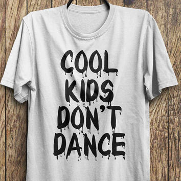 Cool Kids T Shirt - Cool Kids Dont Dance T-shirts, tumblr fashion, instagram fashion funny tops, #ootd, #instafashion, #hipster, #wiwt