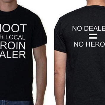 Shoot Your Local Heroin Dealer Awareness Shirt