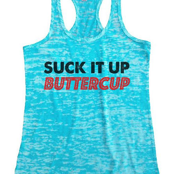 "Womens Tank Top ""Suck It Up Buttercup"" 1019 Womens Funny Burnout Style Workout Tank Top, Yoga Tank Top, Funny Suck It Up Buttercup Top"