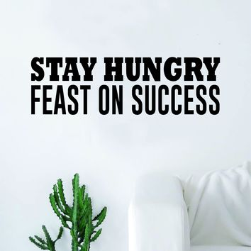 Stay Hungry Feast On Success Quote Wall Decal Sticker Room Bedroom Art Vinyl Inspirational Decor Motivational Inspirational Gym Fitness