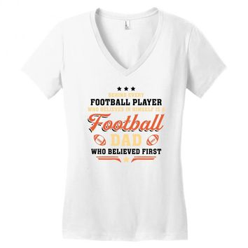 Behind Every Football Player Who Believes in Himself is a Football Dad Women's V-Neck T-Shirt