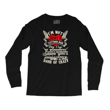 i'm not just a tattooed mom i,m a big cup Long Sleeve Shirts