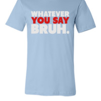 Whatever You Say Bruh Shirt