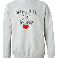 Cameron Dallas is My Boyfriend  Youth Small -2XL SWEATSHIRT